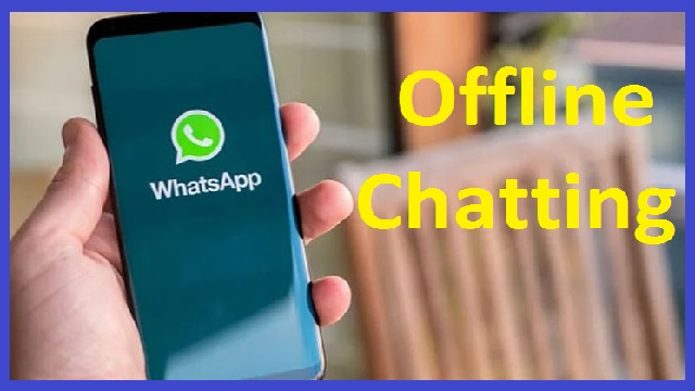 Do You Know You Can Chat On WhatsApp for 24 hours offline? Here's How